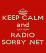 KEEP CALM and LISTEN RADIO SORBY .NET - Personalised Poster A4 size