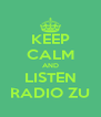 KEEP CALM AND LISTEN RADIO ZU - Personalised Poster A4 size