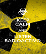 KEEP CALM AND LISTEN RADIOACTIVO - Personalised Poster A4 size