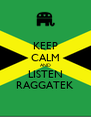 KEEP CALM AND LISTEN RAGGATEK - Personalised Poster A4 size