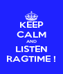 KEEP CALM AND LISTEN RAGTIME ! - Personalised Poster A4 size
