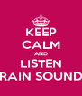 KEEP CALM AND LISTEN RAIN SOUND - Personalised Poster A4 size