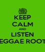 KEEP CALM AND LISTEN REGGAE ROOTS - Personalised Poster A4 size