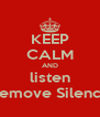 KEEP CALM AND listen Remove Silence - Personalised Poster A4 size