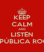KEEP CALM AND LISTEN REPÚBLICA ROCK - Personalised Poster A4 size