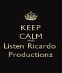 KEEP CALM AND Listen Ricardo  Productionz - Personalised Poster A4 size