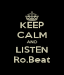 KEEP CALM AND LISTEN Ro.Beat - Personalised Poster A4 size