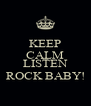 KEEP CALM AND LISTEN ROCK BABY! - Personalised Poster A4 size