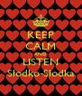 KEEP CALM AND LISTEN Słodko-Słodka - Personalised Poster A4 size