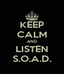 KEEP CALM AND LISTEN S.O.A.D. - Personalised Poster A4 size