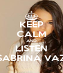KEEP CALM AND LISTEN SABRINA VAZ - Personalised Poster A4 size