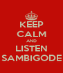 KEEP CALM AND LISTEN SAMBIGODE - Personalised Poster A4 size