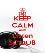 KEEP CALM AND Listen SCIUUB - Personalised Poster A4 size