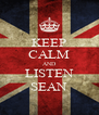 KEEP CALM AND LISTEN SEAN - Personalised Poster A4 size