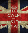 KEEP CALM AND LISTEN SEBASTIAN ERIC - Personalised Poster A4 size