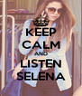 KEEP CALM AND LISTEN SELENA - Personalised Poster A4 size