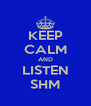 KEEP CALM AND LISTEN SHM - Personalised Poster A4 size