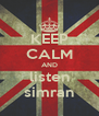 KEEP CALM AND listen simran - Personalised Poster A4 size