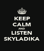 KEEP CALM AND LISTEN SKYLADIKA - Personalised Poster A4 size