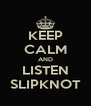 KEEP CALM AND LISTEN SLIPKNOT - Personalised Poster A4 size