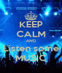 KEEP CALM AND Listen some MUSIC - Personalised Poster A4 size
