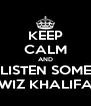 KEEP CALM AND LISTEN SOME WIZ KHALIFA - Personalised Poster A4 size