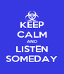 KEEP CALM AND LISTEN SOMEDAY - Personalised Poster A4 size