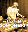 KEEP CALM AND LISTEN SOWONESGP - Personalised Poster A4 size