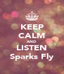 KEEP CALM AND LISTEN Sparks Fly - Personalised Poster A4 size