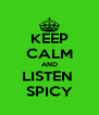 KEEP CALM AND LISTEN  SPICY - Personalised Poster A4 size