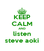 KEEP CALM AND listen steve aoki - Personalised Poster A4 size