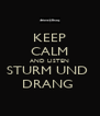 KEEP CALM AND LISTEN STURM UND  DRANG  - Personalised Poster A4 size