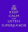 KEEP CALM AND LISTEN SUPERJUNIOR - Personalised Poster A4 size