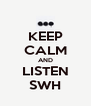 KEEP CALM AND LISTEN SWH - Personalised Poster A4 size