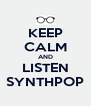 KEEP CALM AND LISTEN SYNTHPOP - Personalised Poster A4 size