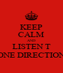 KEEP CALM AND LISTEN T ONE DIRECTION - Personalised Poster A4 size