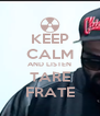 KEEP CALM AND LISTEN TARE FRATE - Personalised Poster A4 size