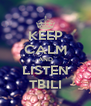KEEP CALM AND LISTEN TBILI - Personalised Poster A4 size
