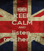 KEEP CALM AND listen  teacher Pri - Personalised Poster A4 size