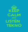 KEEP CALM AND LISTEN   TEKNO - Personalised Poster A4 size