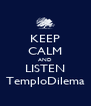 KEEP CALM AND LISTEN TemploDilema - Personalised Poster A4 size