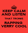 KEEP CALM AND LISTEN THAT TRONIE RAPPING  VERRY COOL - Personalised Poster A4 size
