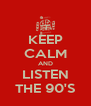KEEP CALM AND LISTEN THE 90'S - Personalised Poster A4 size
