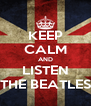 KEEP CALM AND LISTEN THE BEATLES - Personalised Poster A4 size