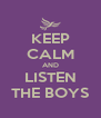 KEEP CALM AND LISTEN THE BOYS - Personalised Poster A4 size