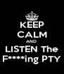 KEEP CALM AND  LISTEN The F****ing PTY - Personalised Poster A4 size