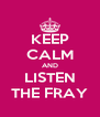 KEEP CALM AND LISTEN THE FRAY - Personalised Poster A4 size