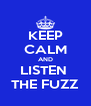 KEEP CALM AND LISTEN  THE FUZZ - Personalised Poster A4 size