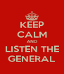 KEEP CALM AND LISTEN THE GENERAL - Personalised Poster A4 size