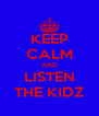KEEP CALM AND LISTEN THE KIDZ - Personalised Poster A4 size
